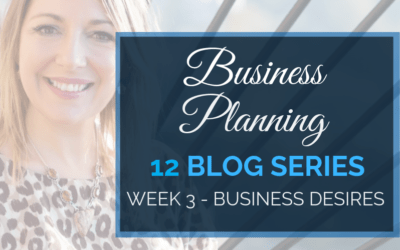 Business Planning Week 3 – Business Desires