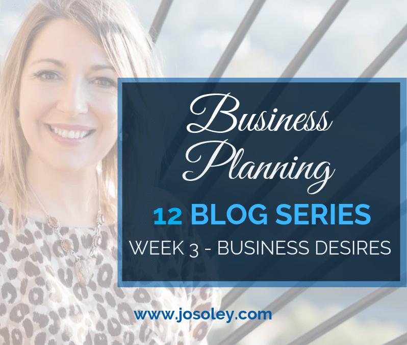 Business Planning Week 3 – Business Desires