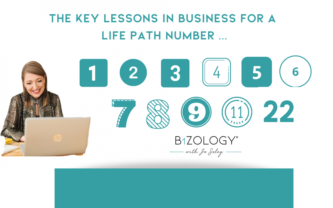 THE KEY LESSONS IN BUSINESS RELATED TO YOUR LIFE PATH NUMBER
